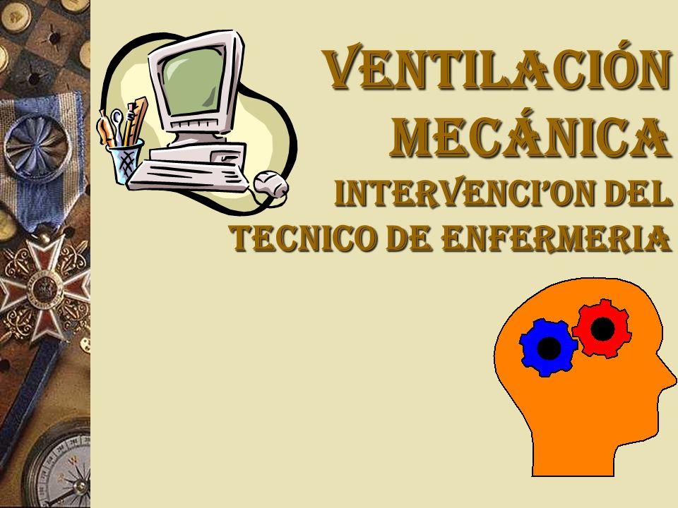 VENTILACIÓN MECÁNICA Intervenci'on del tecnico de enfermeria