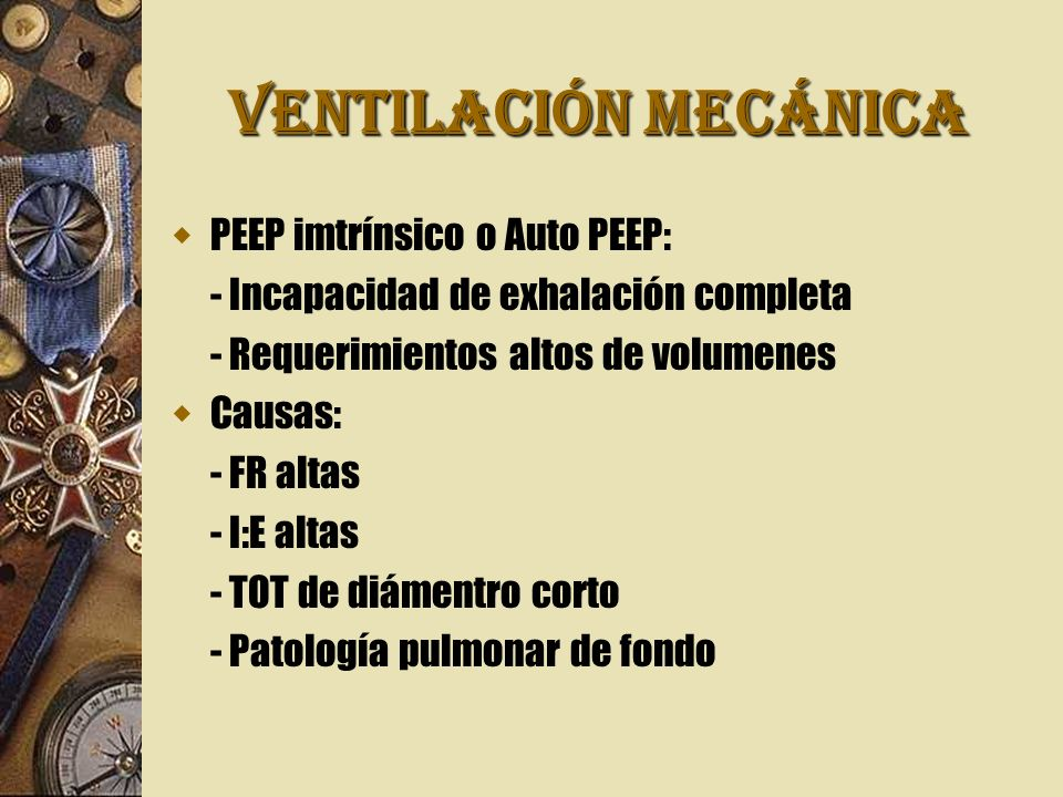 VENTILACIÓN MECÁNICA PEEP imtrínsico o Auto PEEP: