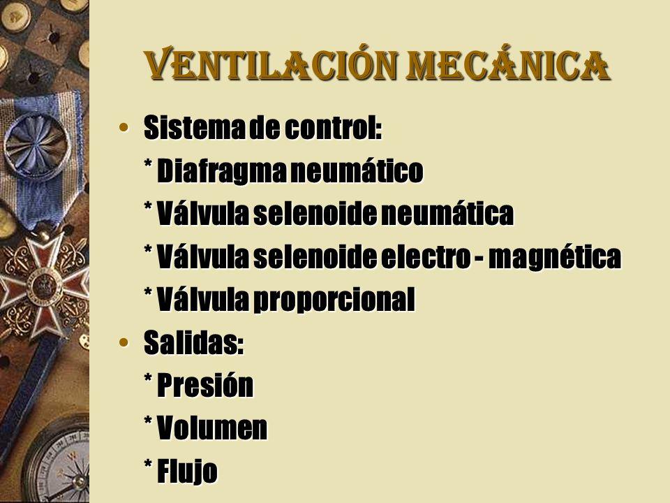 VENTILACIÓN MECÁNICA Sistema de control: * Diafragma neumático