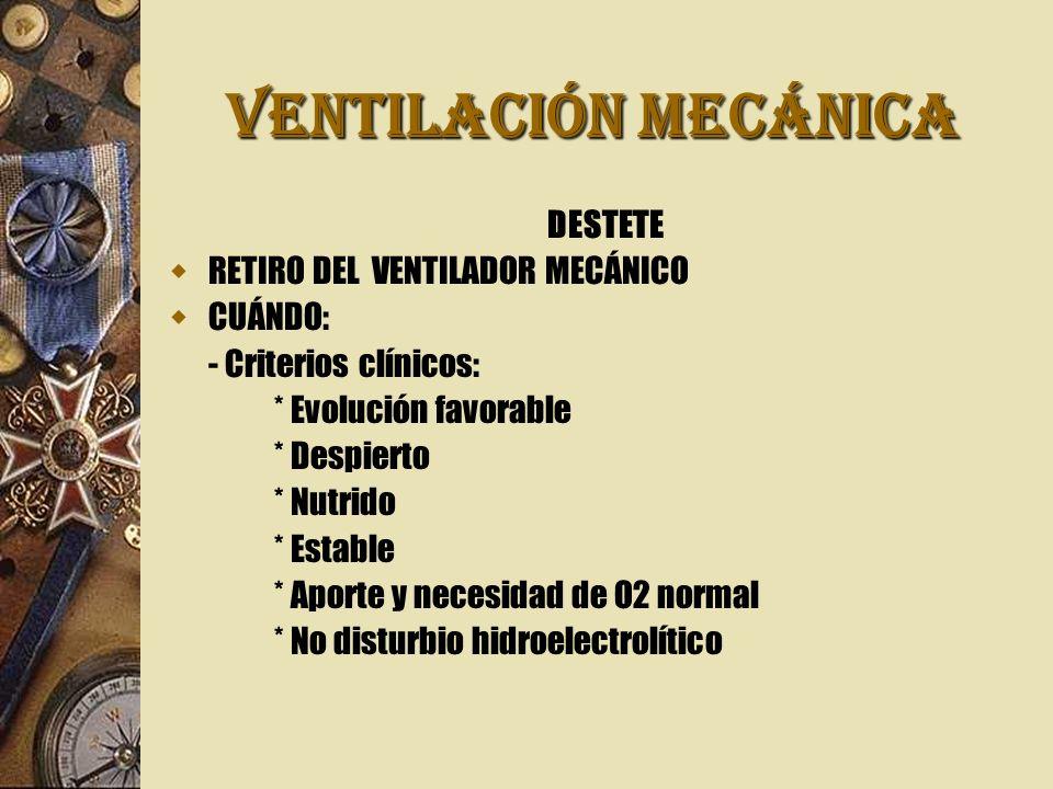 VENTILACIÓN MECÁNICA DESTETE RETIRO DEL VENTILADOR MECÁNICO CUÁNDO: