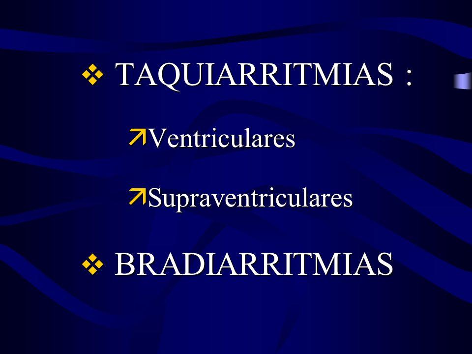 TAQUIARRITMIAS : Ventriculares Supraventriculares BRADIARRITMIAS
