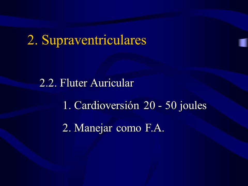 2. Supraventriculares 1. Cardioversión 20 - 50 joules