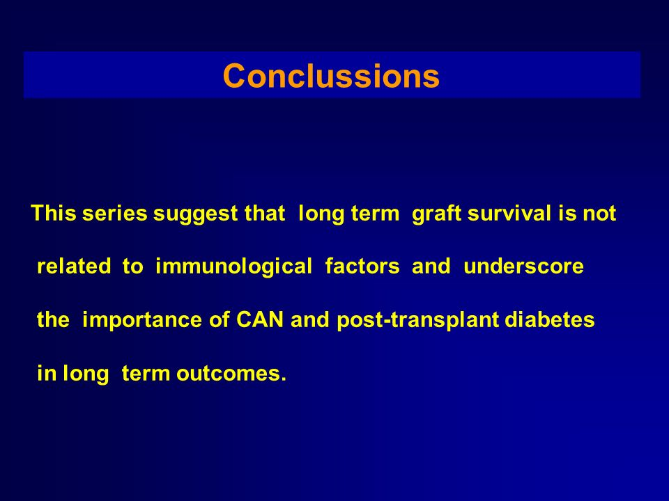 Conclussions This series suggest that long term graft survival is not