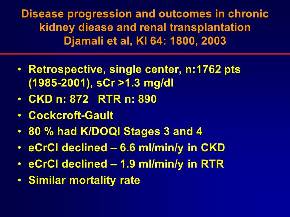 Disease progression and outcomes in chronic kidney diease and renal transplantation Djamali et al, KI 64: 1800, 2003