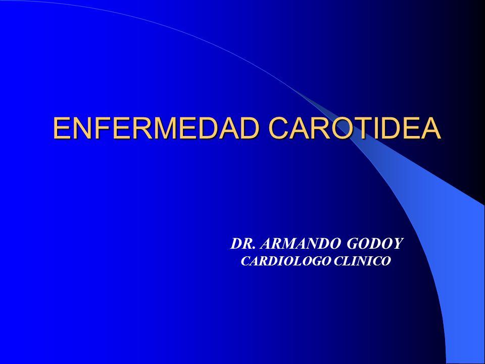 ENFERMEDAD CAROTIDEA DR. ARMANDO GODOY CARDIOLOGO CLINICO