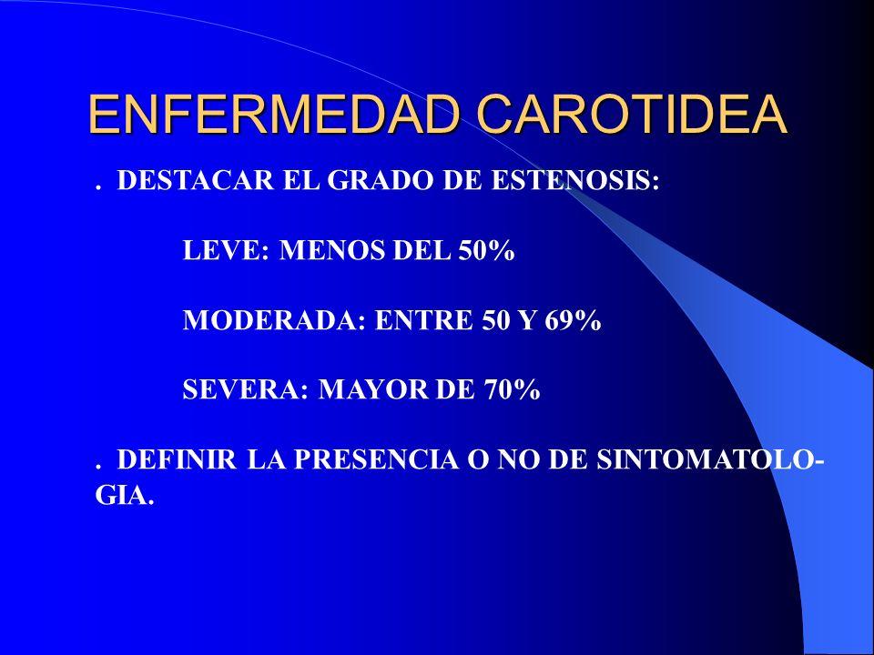 ENFERMEDAD CAROTIDEA . DESTACAR EL GRADO DE ESTENOSIS: