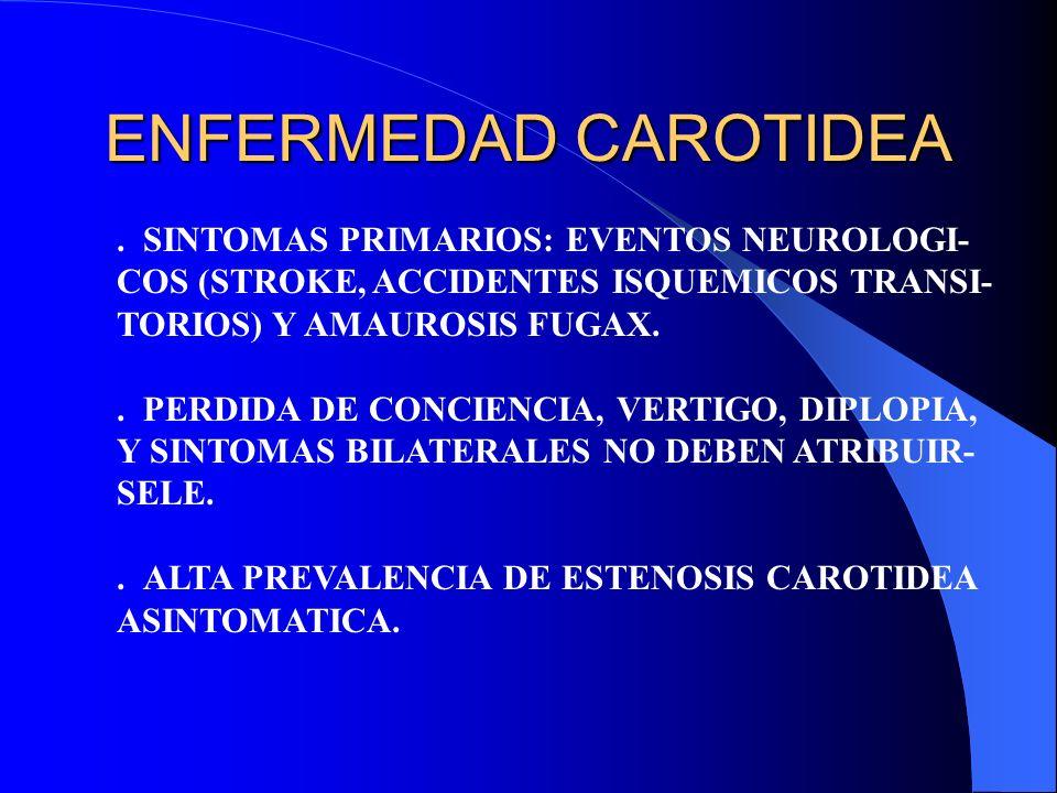 ENFERMEDAD CAROTIDEA . SINTOMAS PRIMARIOS: EVENTOS NEUROLOGI-