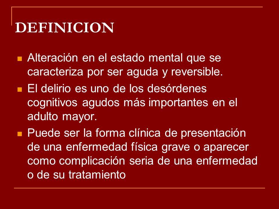 DEFINICION Alteración en el estado mental que se caracteriza por ser aguda y reversible.