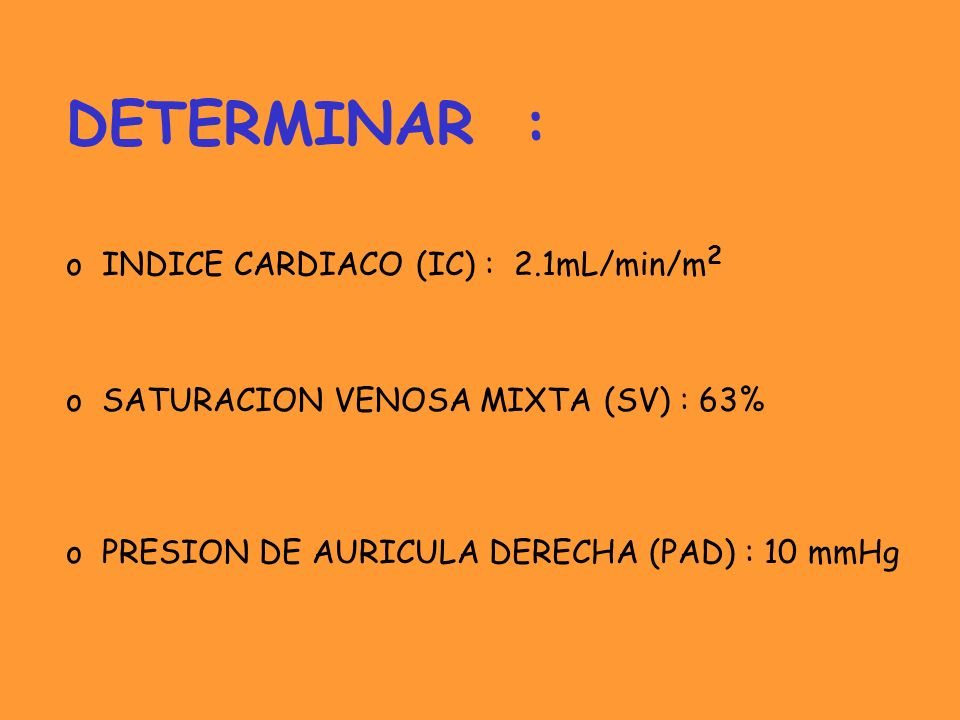 DETERMINAR : INDICE CARDIACO (IC) : 2.1mL/min/m2