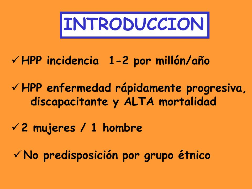 INTRODUCCION HPP incidencia 1-2 por millón/año