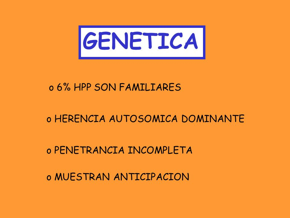 GENETICA 6% HPP SON FAMILIARES HERENCIA AUTOSOMICA DOMINANTE