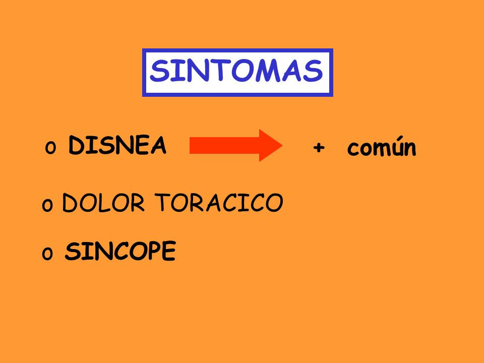 SINTOMAS DISNEA + común DOLOR TORACICO SINCOPE