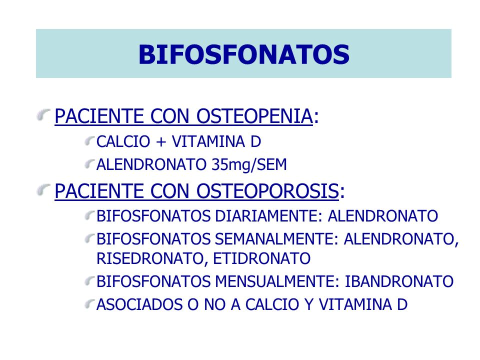 BIFOSFONATOS PACIENTE CON OSTEOPENIA: PACIENTE CON OSTEOPOROSIS: