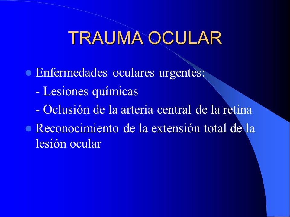 TRAUMA OCULAR Enfermedades oculares urgentes: - Lesiones químicas