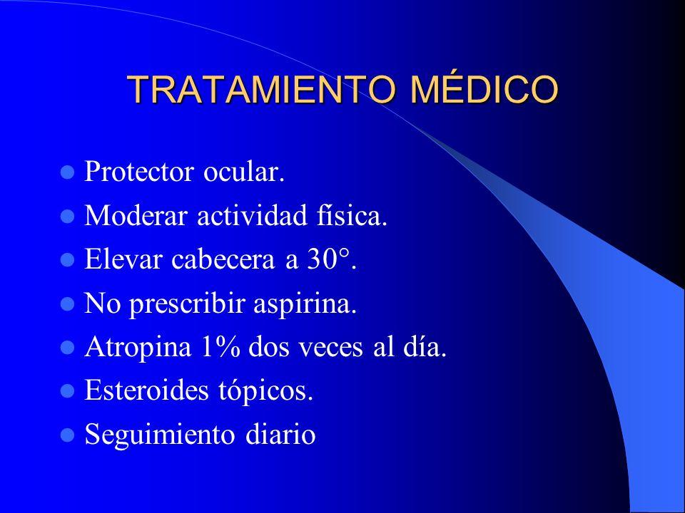TRATAMIENTO MÉDICO Protector ocular. Moderar actividad física.