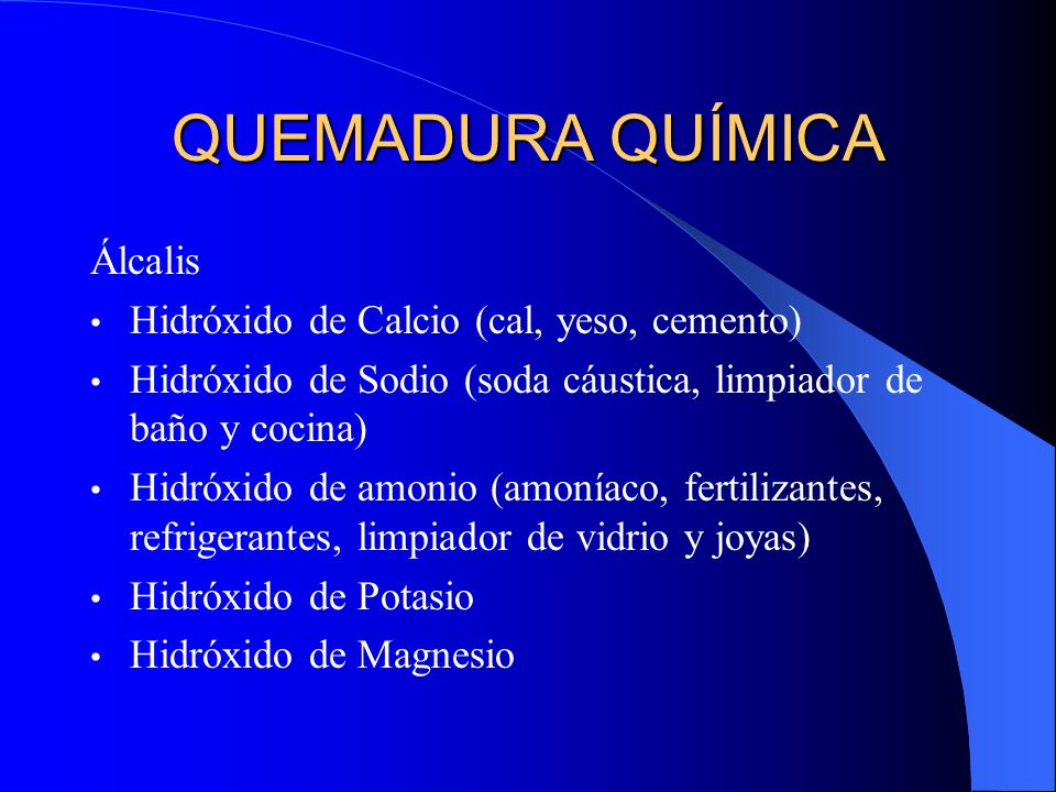 QUEMADURA QUÍMICA Álcalis Hidróxido de Calcio (cal, yeso, cemento)