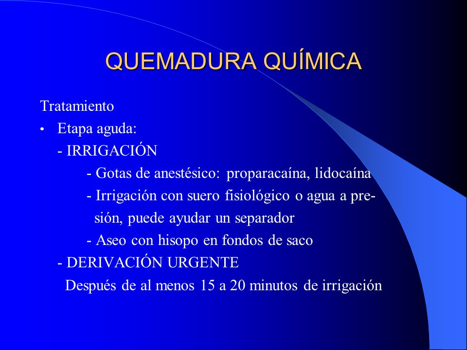 QUEMADURA QUÍMICA Tratamiento Etapa aguda: - IRRIGACIÓN