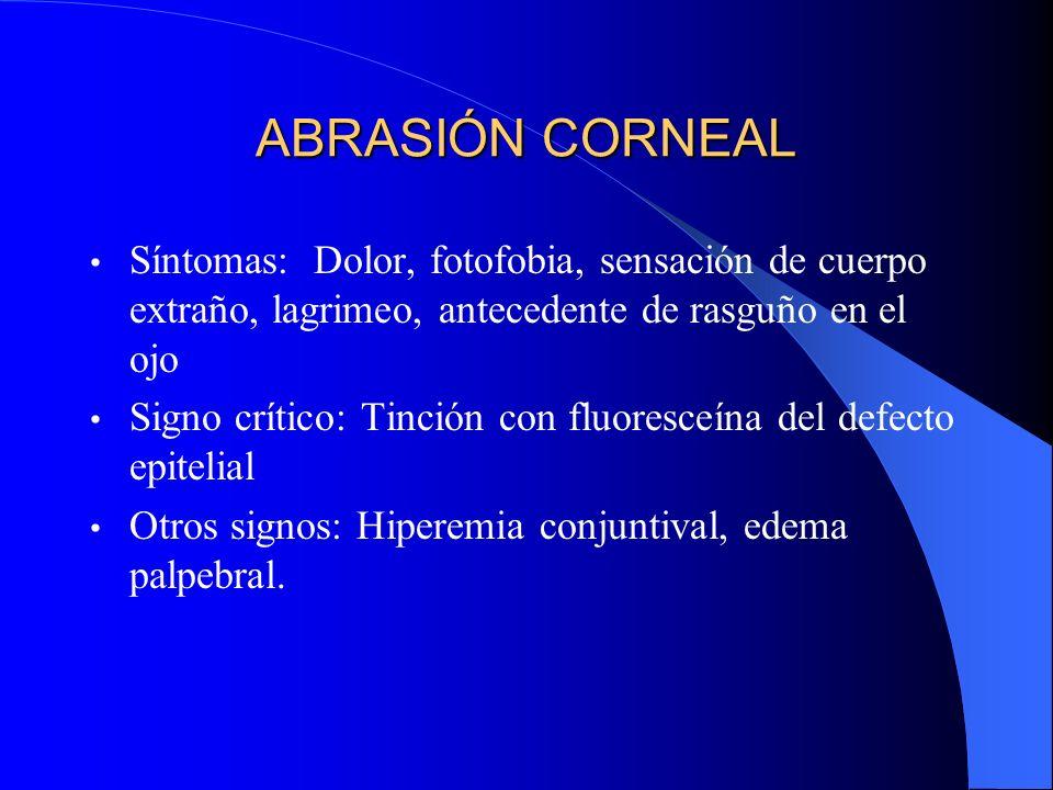 ABRASIÓN CORNEAL Síntomas: Dolor, fotofobia, sensación de cuerpo extraño, lagrimeo, antecedente de rasguño en el ojo.