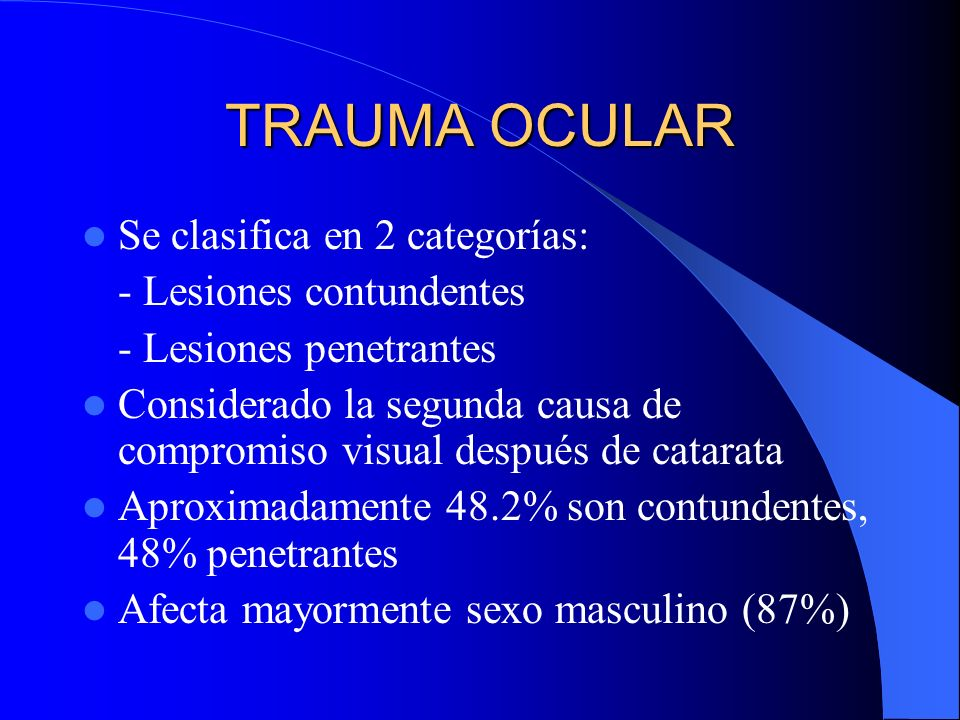 TRAUMA OCULAR Se clasifica en 2 categorías: - Lesiones contundentes