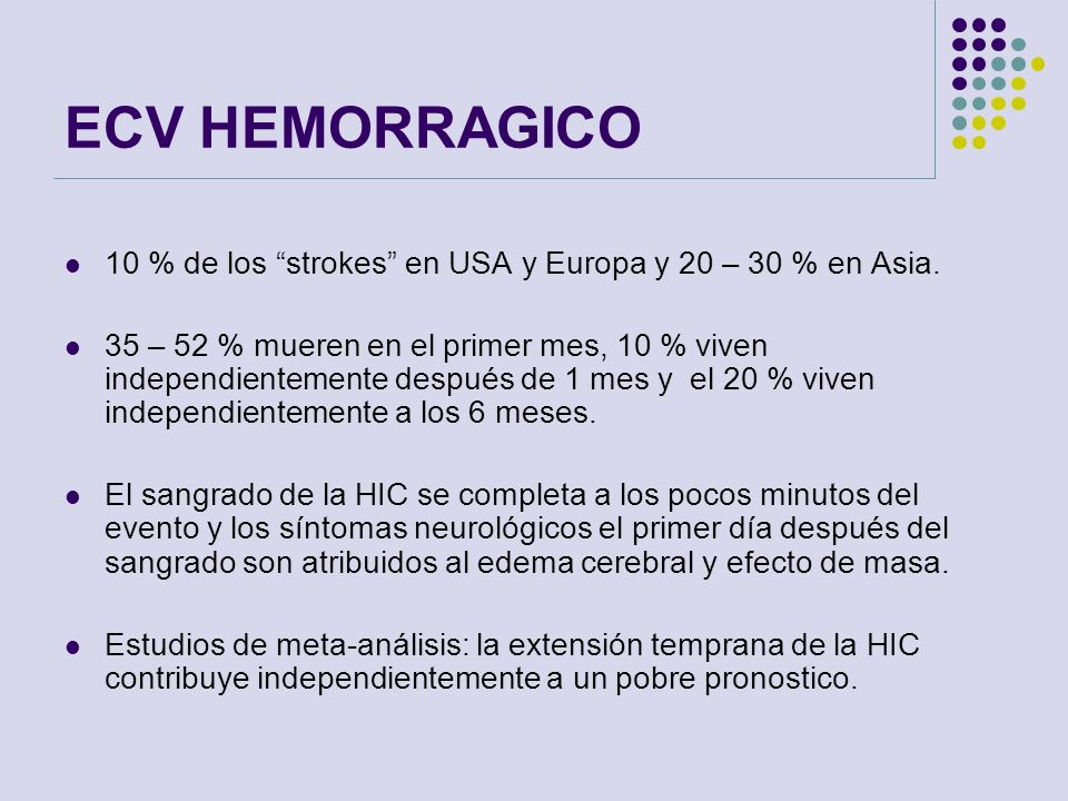 ECV HEMORRAGICO 10 % de los strokes en USA y Europa y 20 – 30 % en Asia.