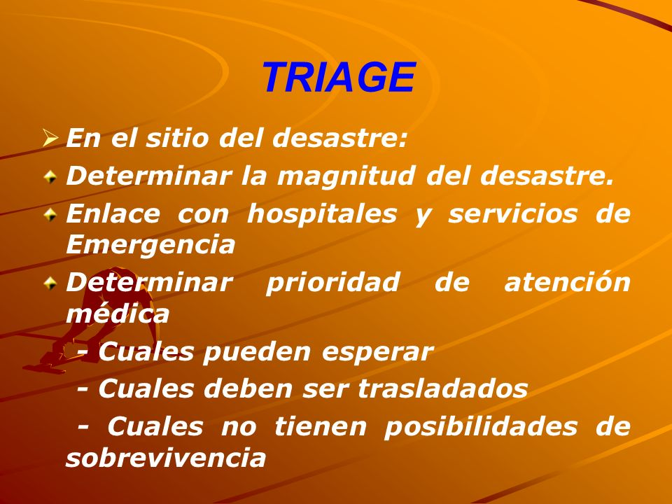 TRIAGE En el sitio del desastre: Determinar la magnitud del desastre.