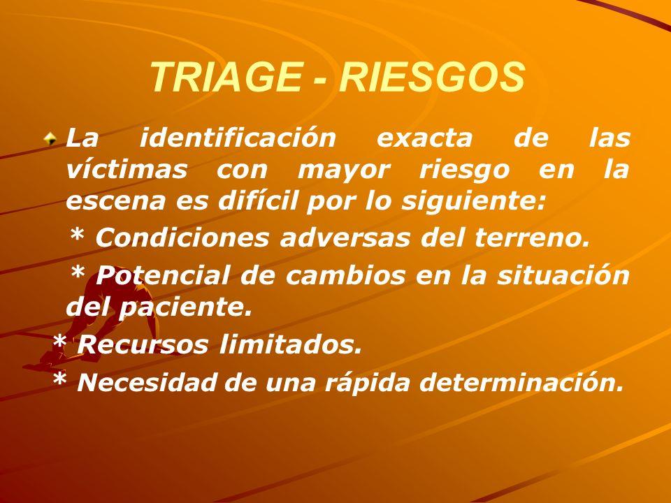 TRIAGE - RIESGOS La identificación exacta de las víctimas con mayor riesgo en la escena es difícil por lo siguiente: