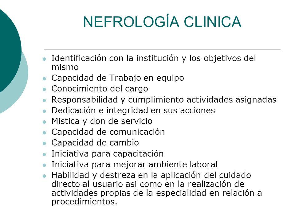 NEFROLOGÍA CLINICA Identificación con la institución y los objetivos del mismo. Capacidad de Trabajo en equipo.