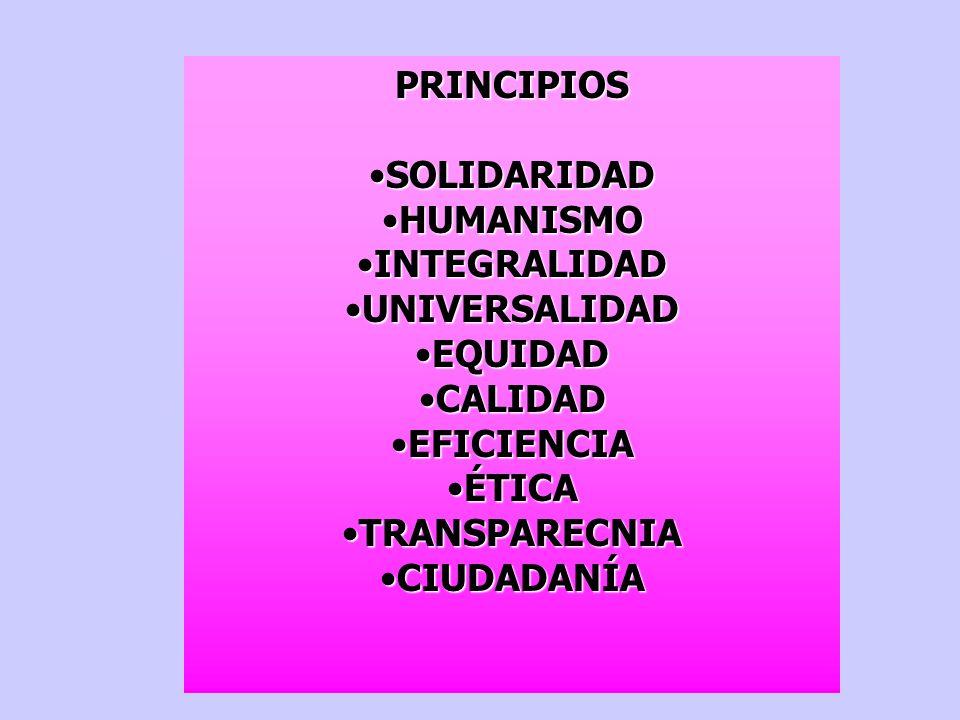 PRINCIPIOS SOLIDARIDAD. HUMANISMO. INTEGRALIDAD. UNIVERSALIDAD. EQUIDAD. CALIDAD. EFICIENCIA.