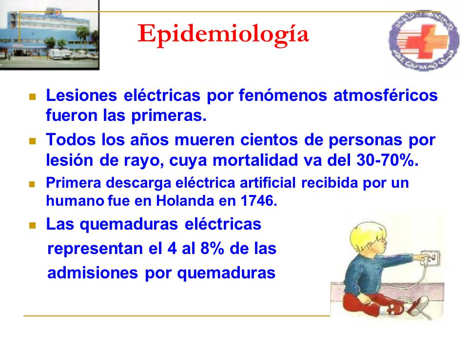 Epidemiología Lesiones eléctricas por fenómenos atmosféricos fueron las primeras.