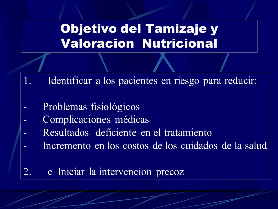 Objetivo del Tamizaje y Valoracion Nutricional