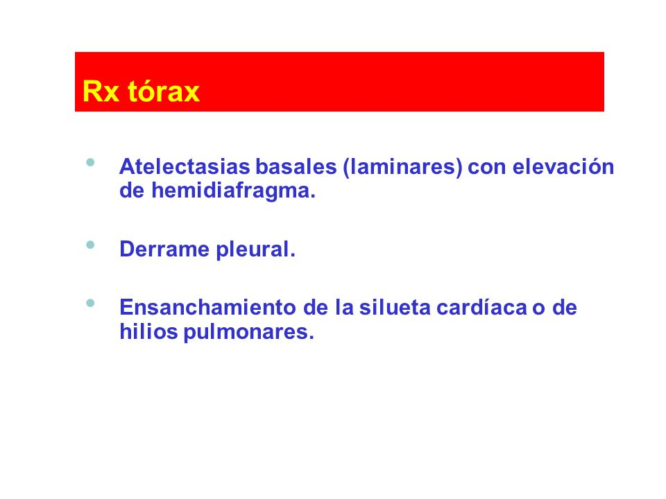 Rx tórax Atelectasias basales (laminares) con elevación de hemidiafragma. Derrame pleural.