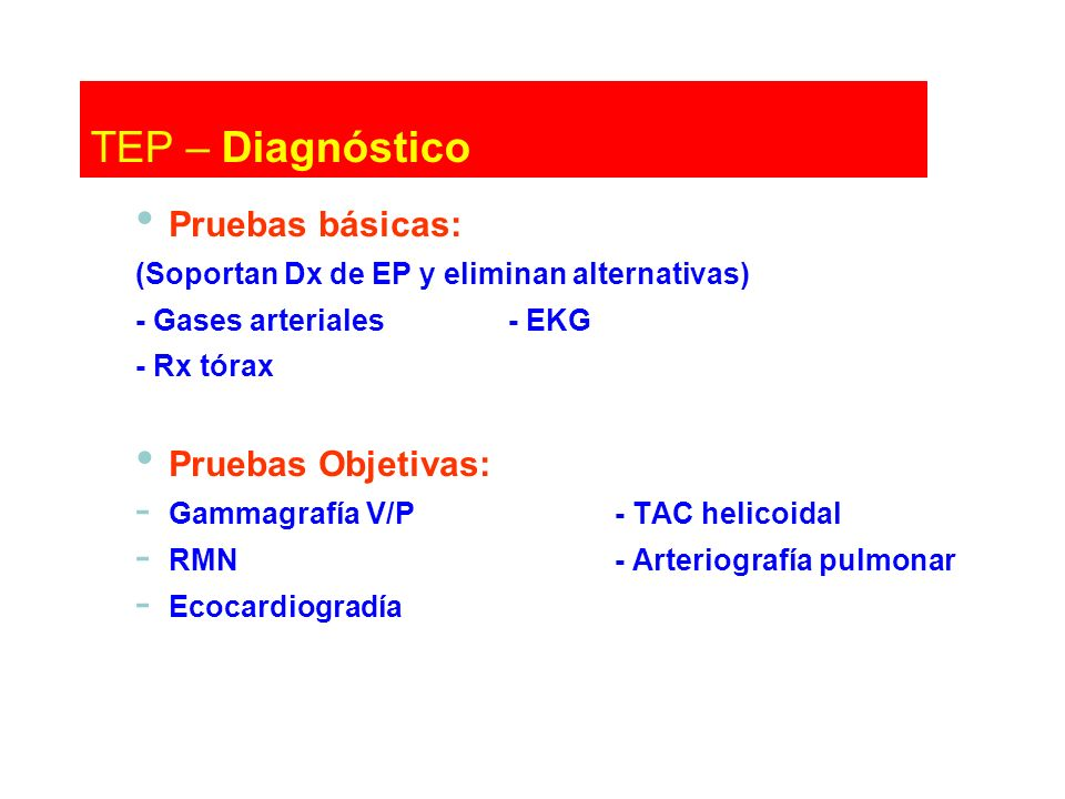 TEP – Diagnóstico Pruebas básicas: Pruebas Objetivas: