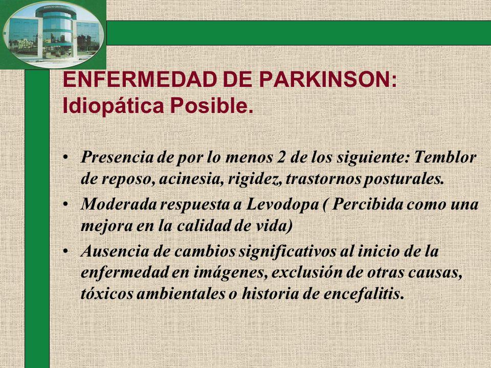 ENFERMEDAD DE PARKINSON: Idiopática Posible.
