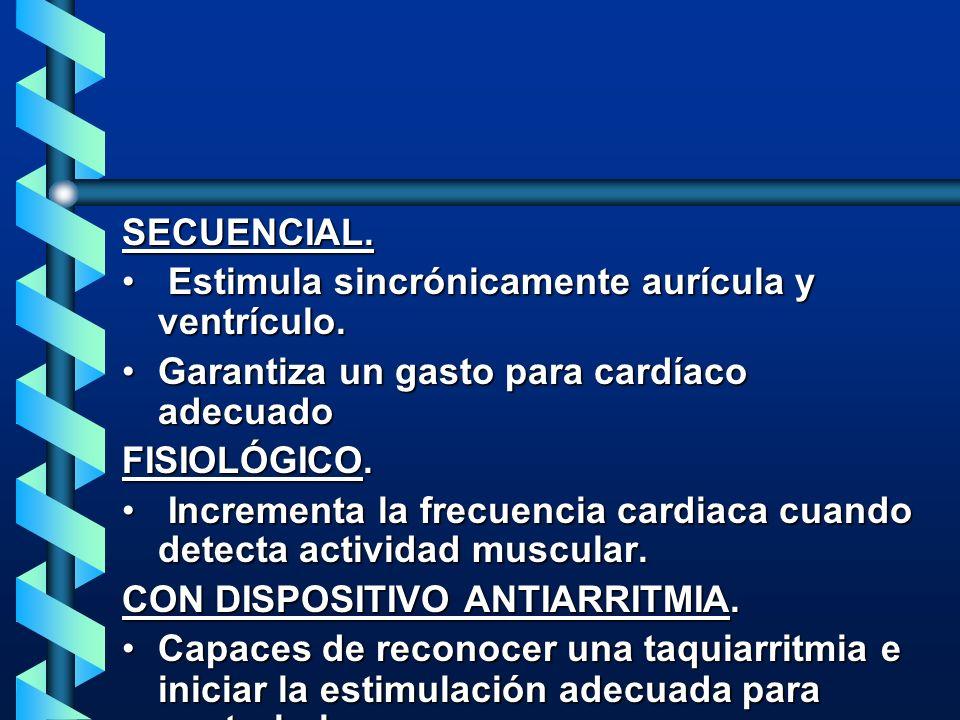 SECUENCIAL.Estimula sincrónicamente aurícula y ventrículo. Garantiza un gasto para cardíaco adecuado.