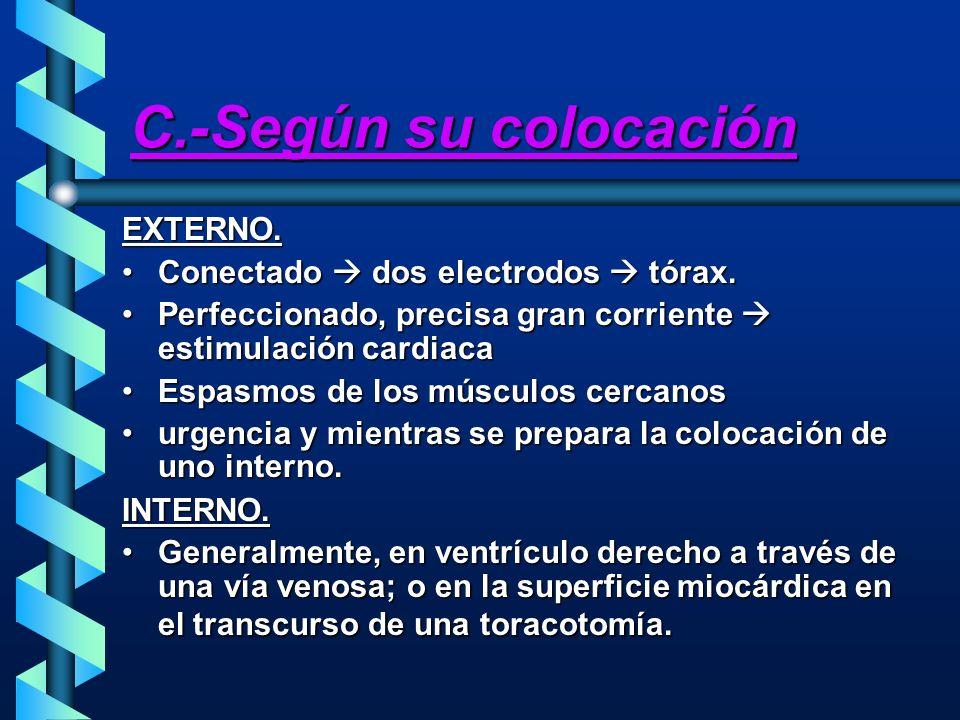 C.-Según su colocación EXTERNO. Conectado  dos electrodos  tórax.