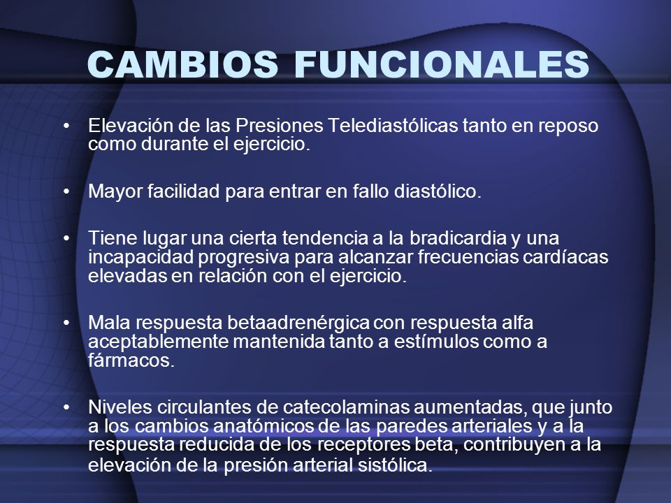CAMBIOS FUNCIONALESElevación de las Presiones Telediastólicas tanto en reposo como durante el ejercicio.
