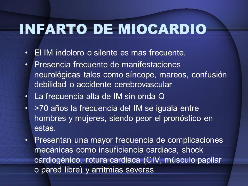 INFARTO DE MIOCARDIO El IM indoloro o silente es mas frecuente.