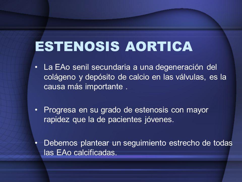 ESTENOSIS AORTICA La EAo senil secundaria a una degeneración del colágeno y depósito de calcio en las válvulas, es la causa más importante .