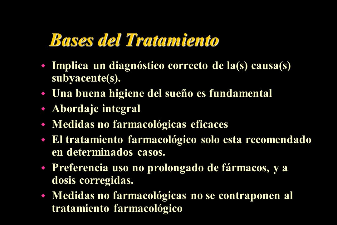 Bases del Tratamiento Implica un diagnóstico correcto de la(s) causa(s) subyacente(s). Una buena higiene del sueño es fundamental.