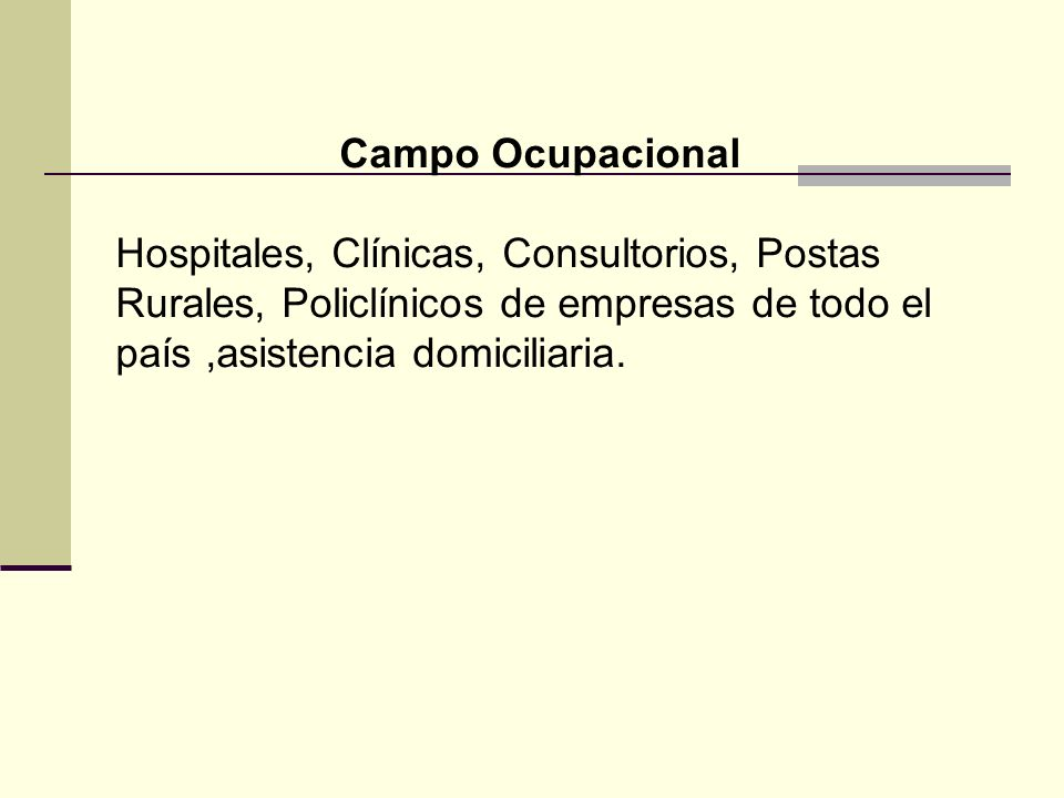 Campo Ocupacional Hospitales, Clínicas, Consultorios, Postas Rurales, Policlínicos de empresas de todo el país ,asistencia domiciliaria.