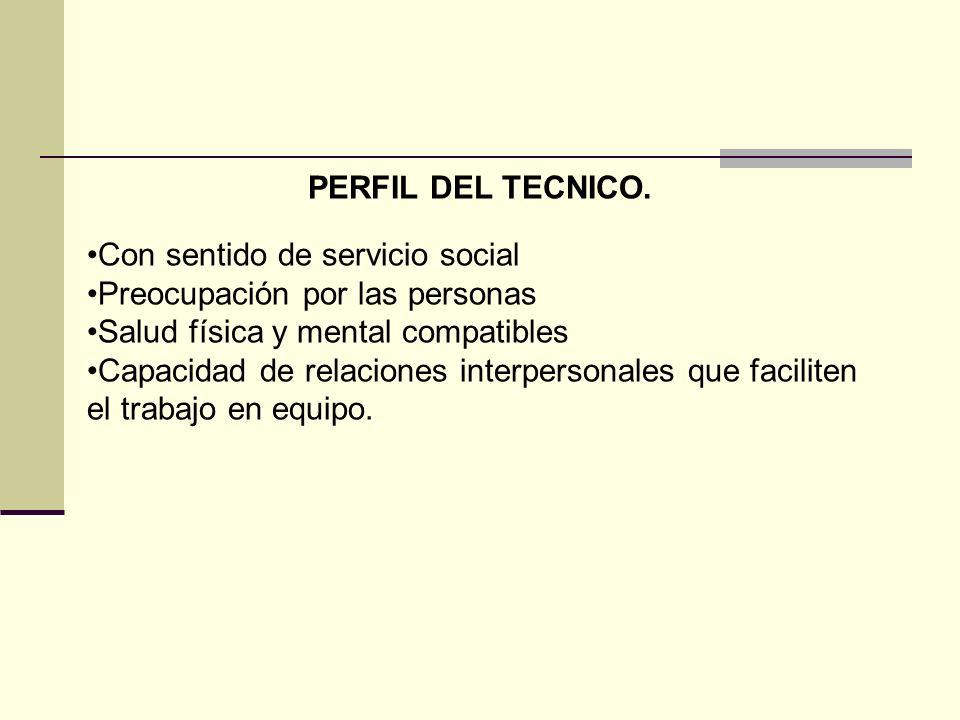 PERFIL DEL TECNICO. Con sentido de servicio social. Preocupación por las personas. Salud física y mental compatibles.