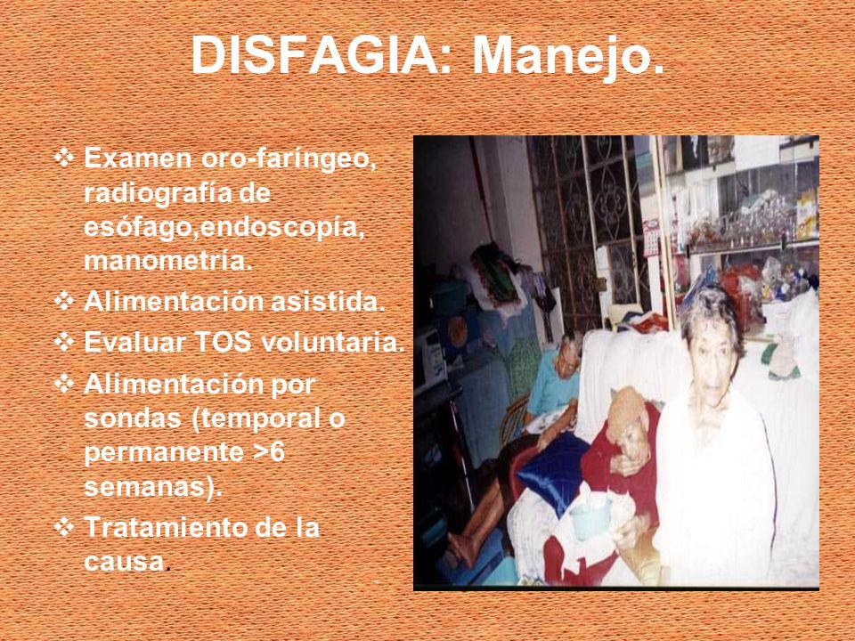 DISFAGIA: Manejo.Examen oro-faríngeo, radiografía de esófago,endoscopía, manometría. Alimentación asistida.