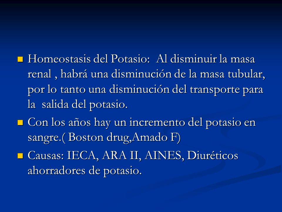 Homeostasis del Potasio: Al disminuir la masa renal , habrá una disminución de la masa tubular, por lo tanto una disminución del transporte para la salida del potasio.