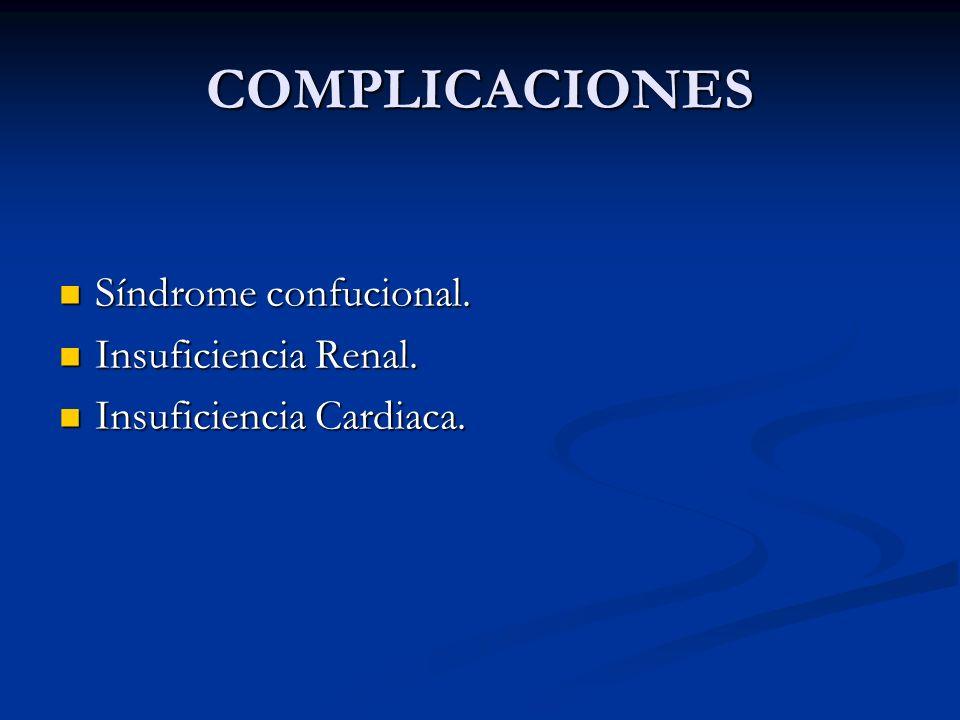 COMPLICACIONES Síndrome confucional. Insuficiencia Renal.