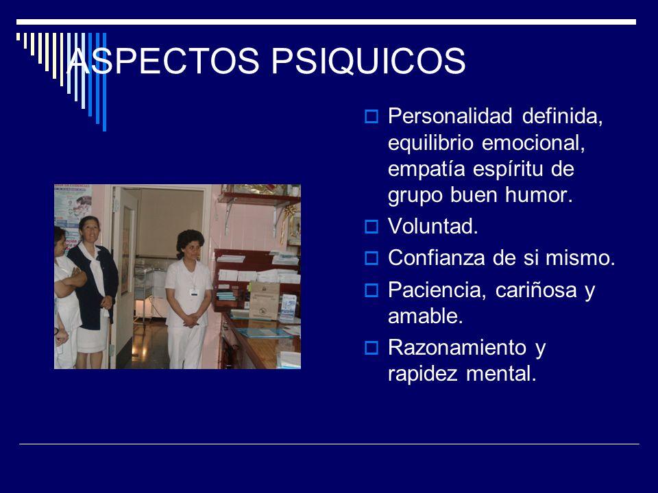 ASPECTOS PSIQUICOS Personalidad definida, equilibrio emocional, empatía espíritu de grupo buen humor.