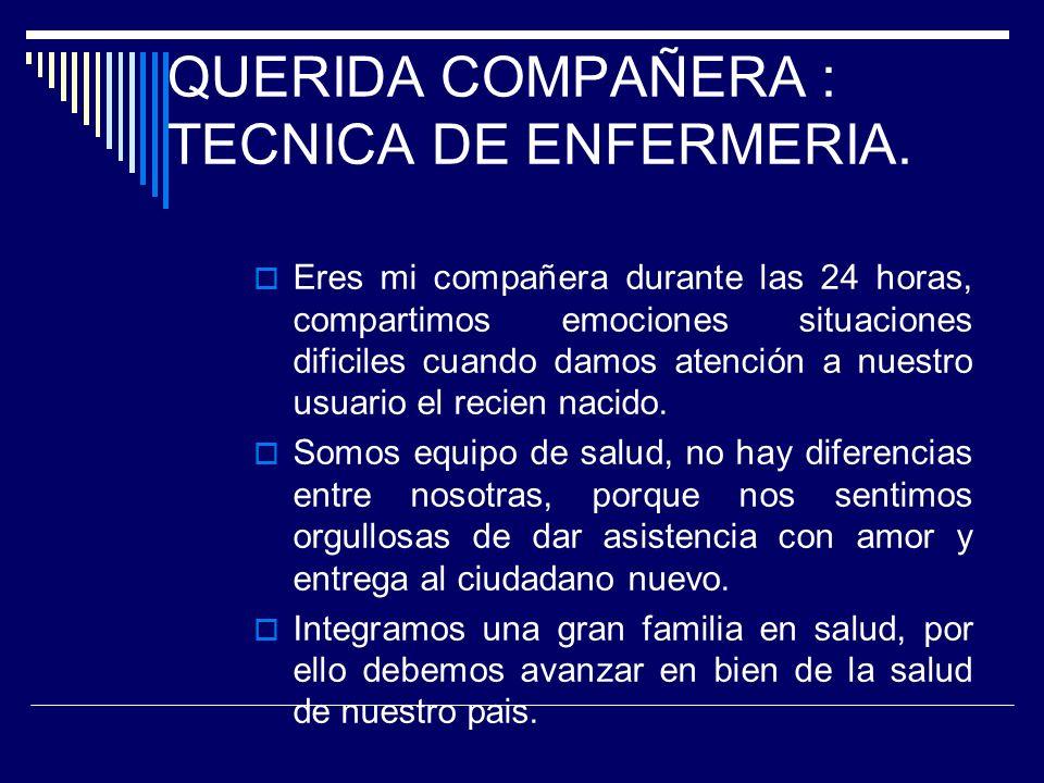 QUERIDA COMPAÑERA : TECNICA DE ENFERMERIA.
