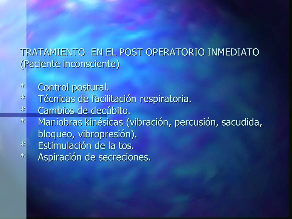 TRATAMIENTO EN EL POST OPERATORIO INMEDIATO (Paciente inconsciente)