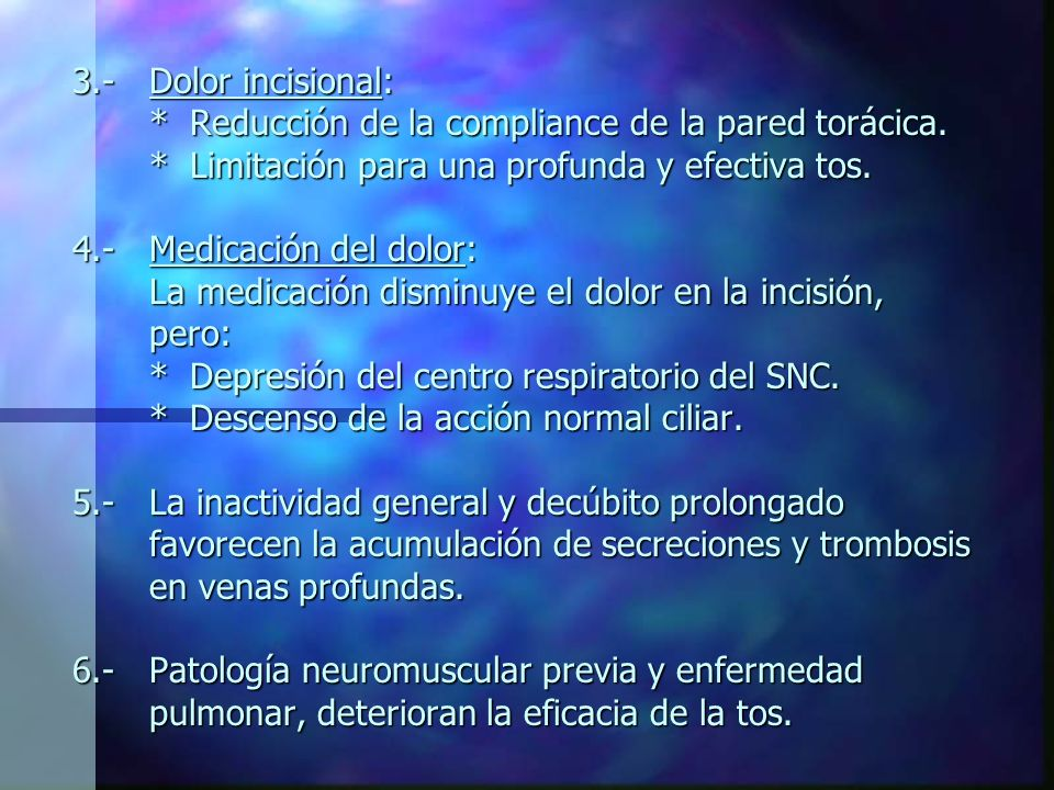 3.- Dolor incisional: * Reducción de la compliance de la pared torácica.