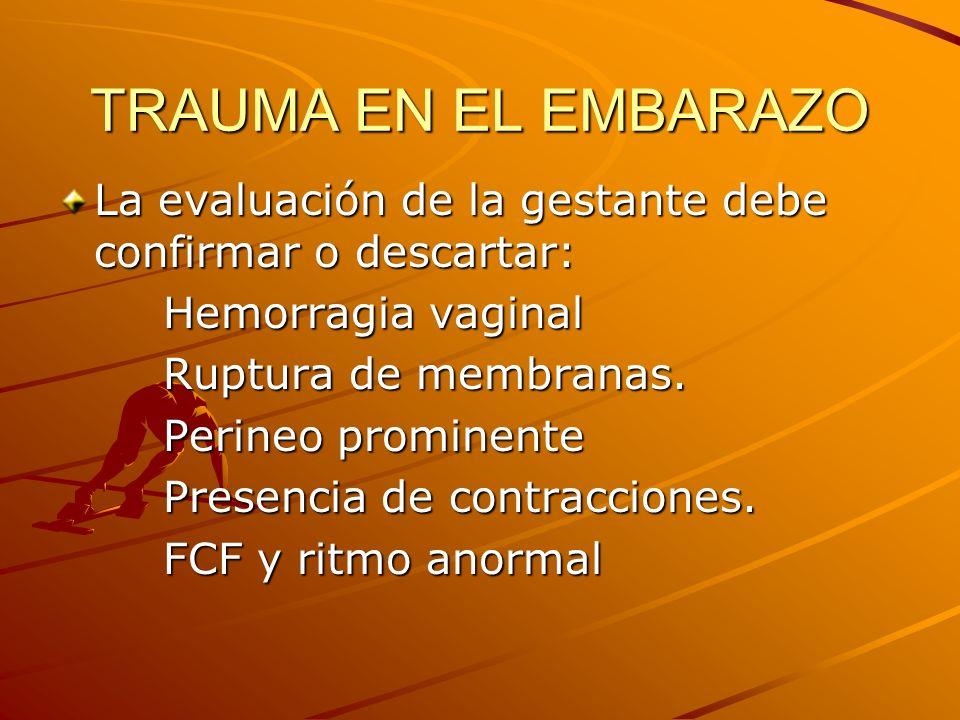 TRAUMA EN EL EMBARAZO La evaluación de la gestante debe confirmar o descartar: Hemorragia vaginal.