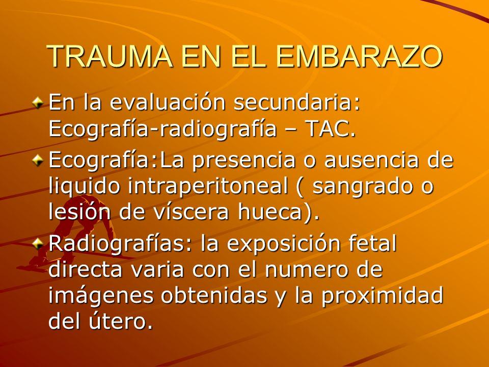 TRAUMA EN EL EMBARAZO En la evaluación secundaria: Ecografía-radiografía – TAC.